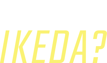 What's IKEDA?